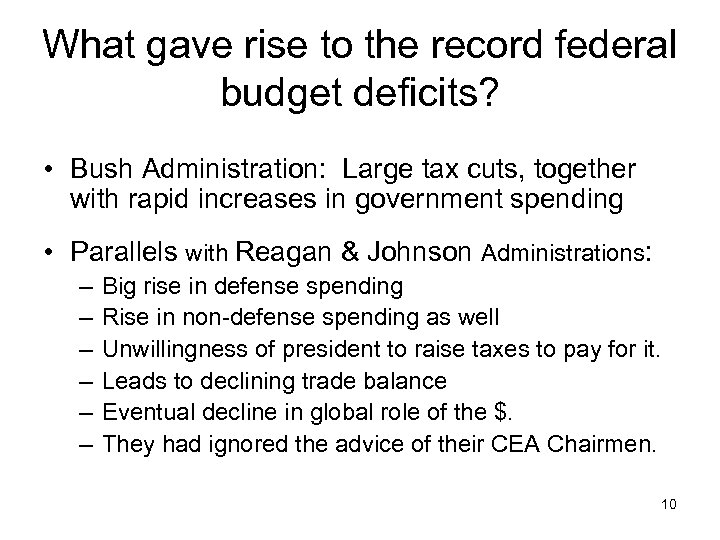 What gave rise to the record federal budget deficits? • Bush Administration: Large tax