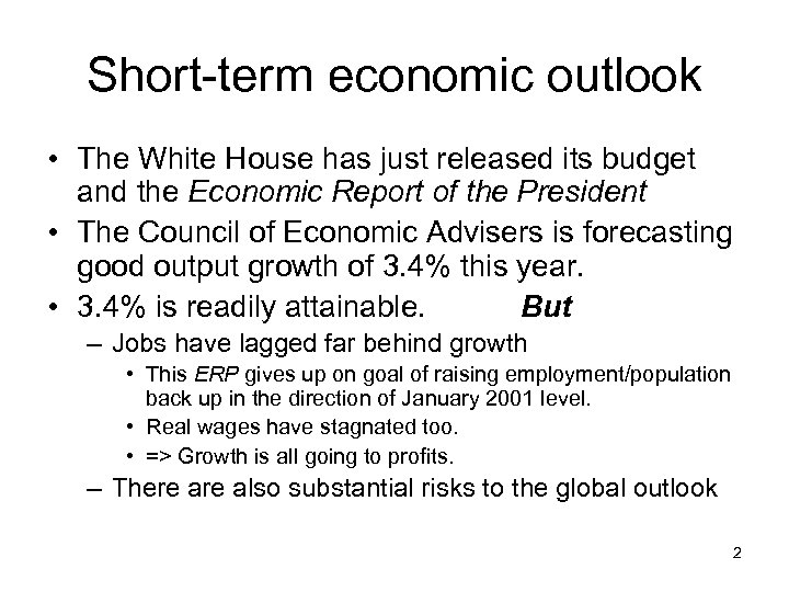 Short-term economic outlook • The White House has just released its budget and the