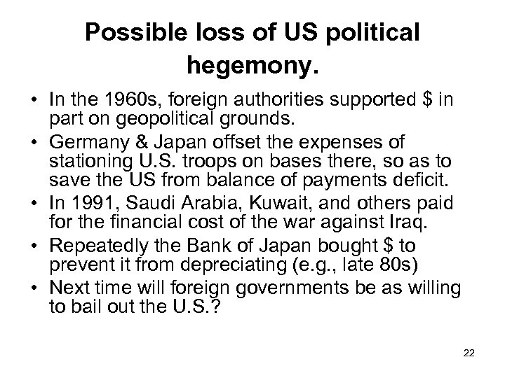 Possible loss of US political hegemony. • In the 1960 s, foreign authorities supported