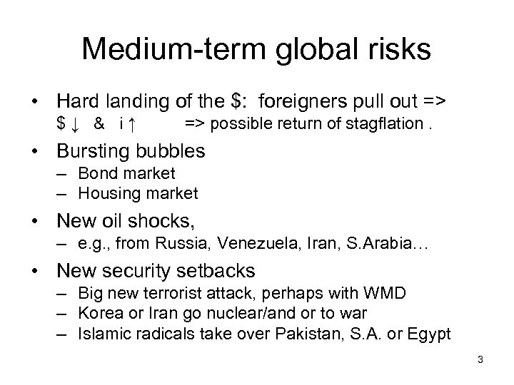 Medium-term global risks • Hard landing of the $: foreigners pull out => $↓