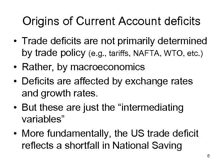 Origins of Current Account deficits • Trade deficits are not primarily determined by trade