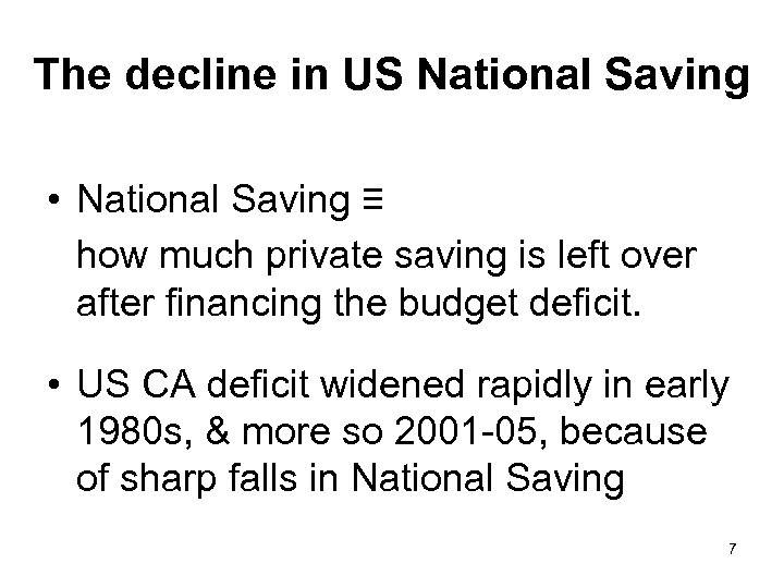 The decline in US National Saving • National Saving ≡ how much private saving