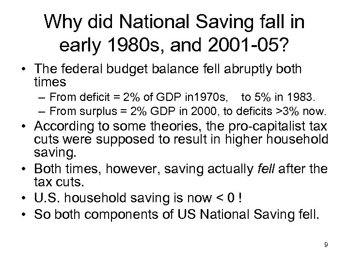 Why did National Saving fall in early 1980 s, and 2001 -05? • The