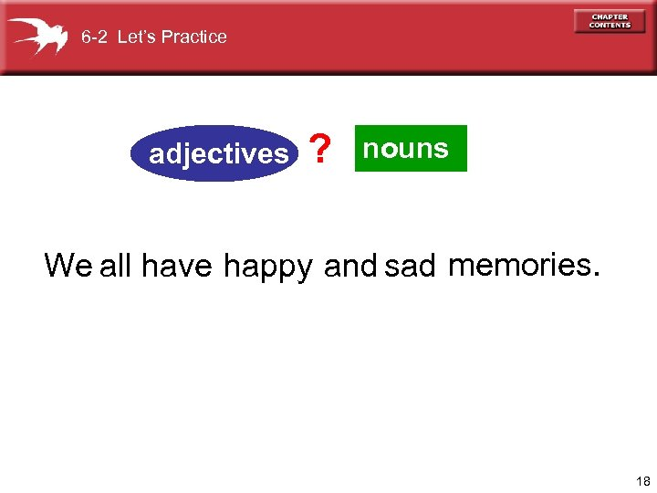 6 -2 Let's Practice adjectives ? nouns We all have happy and sad memories.