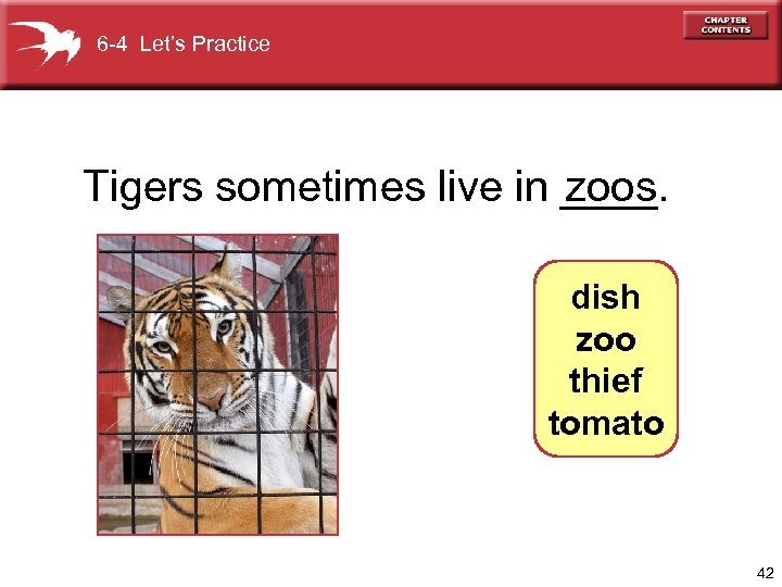 6 -4 Let's Practice Tigers sometimes live in ____. zoos dish zoo thief tomato