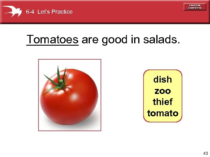 6 -4 Let's Practice Tomatoes are good in salads. ____ dish zoo thief tomato