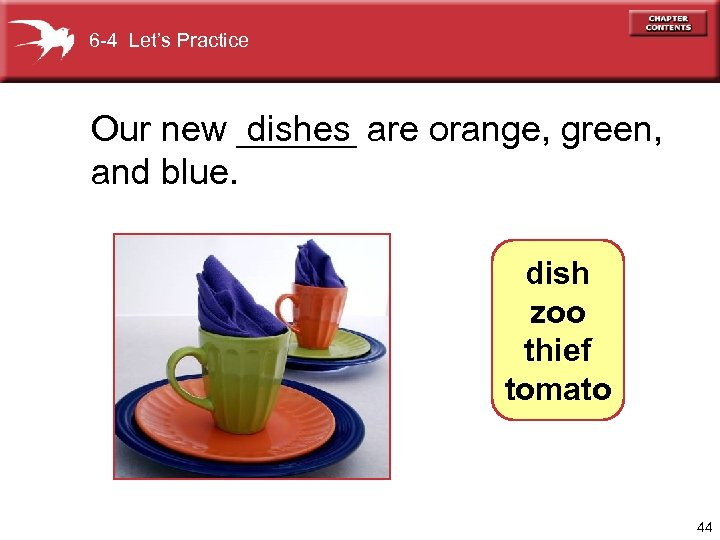 6 -4 Let's Practice Our new ______ are orange, green, dishes and blue. dish