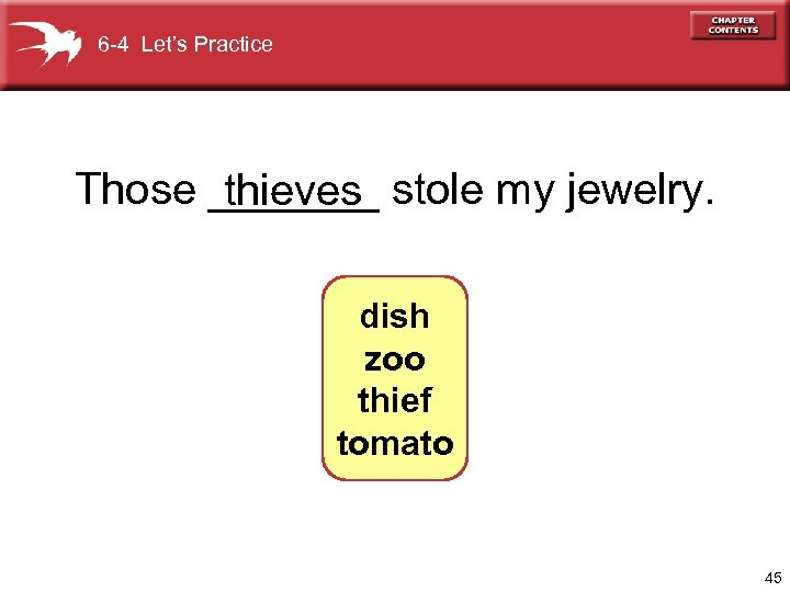 6 -4 Let's Practice Those _______ stole my jewelry. thieves dish zoo thief tomato
