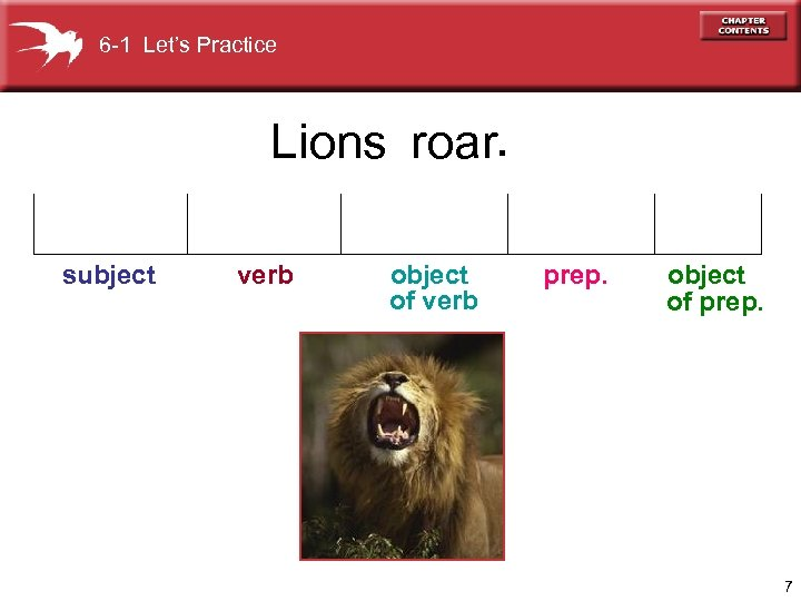 6 -1 Let's Practice Lions roar. subject verb object of verb prep. object of