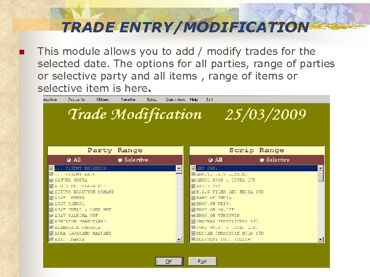 TRADE ENTRY/MODIFICATION n This module allows you to add / modify trades for the