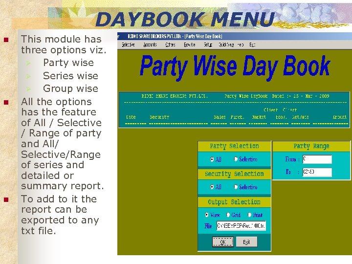 DAYBOOK MENU n n n This module has three options viz. Ø Party wise