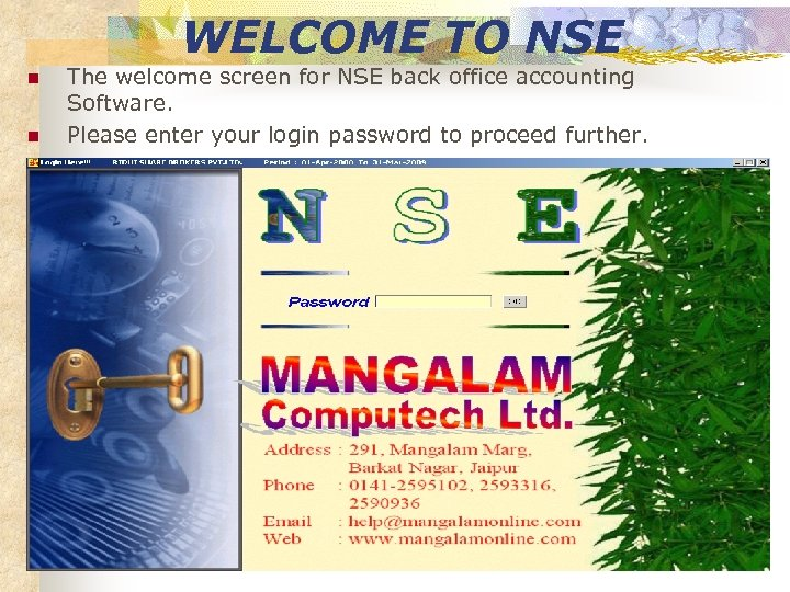 WELCOME TO NSE n n The welcome screen for NSE back office accounting Software.