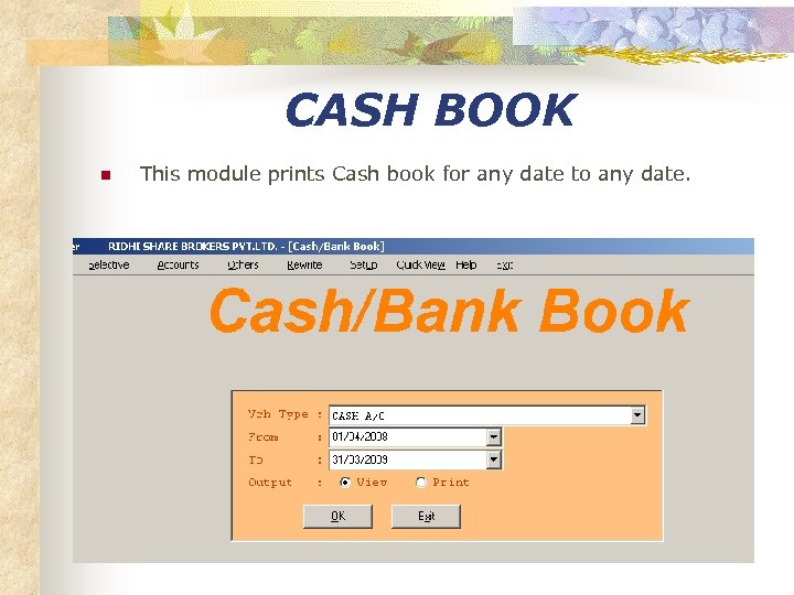 CASH BOOK n This module prints Cash book for any date to any date.