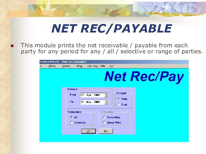 NET REC/PAYABLE n This module prints the net receivable / payable from each party
