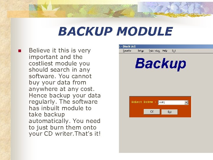 BACKUP MODULE n Believe it this is very important and the costliest module you