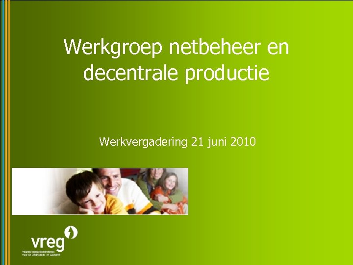 Werkgroep netbeheer en decentrale productie Werkvergadering 21 juni 2010