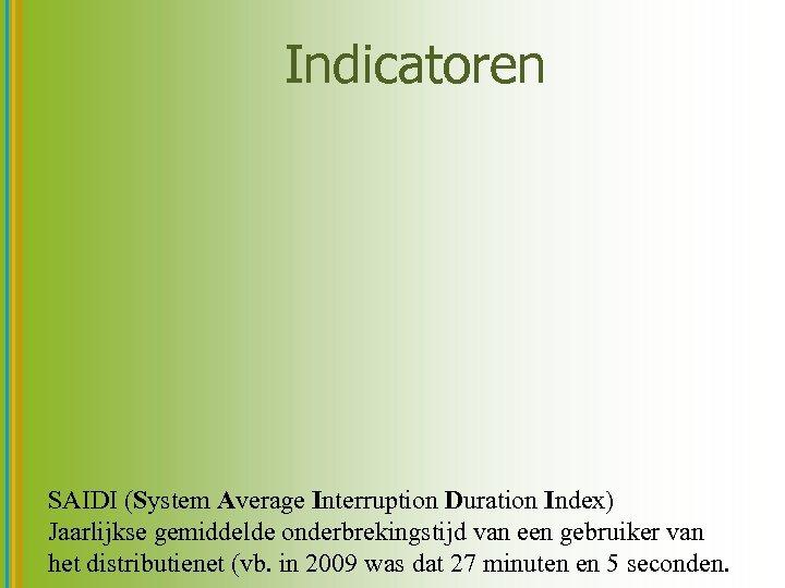 Indicatoren SAIDI (System Average Interruption Duration Index) Jaarlijkse gemiddelde onderbrekingstijd van een gebruiker van