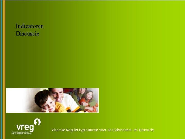 Indicatoren Discussie Vlaamse Reguleringsinstantie voor de Elektriciteits- en Gasmarkt