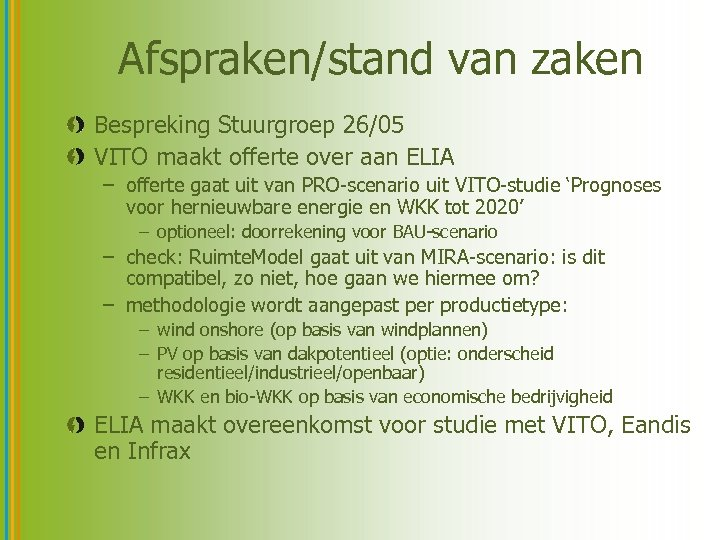 Afspraken/stand van zaken Bespreking Stuurgroep 26/05 VITO maakt offerte over aan ELIA – offerte