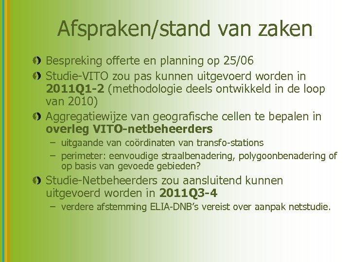 Afspraken/stand van zaken Bespreking offerte en planning op 25/06 Studie-VITO zou pas kunnen uitgevoerd