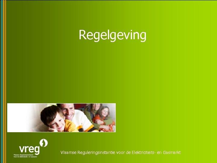 Regelgeving Vlaamse Reguleringsinstantie voor de Elektriciteits- en Gasmarkt