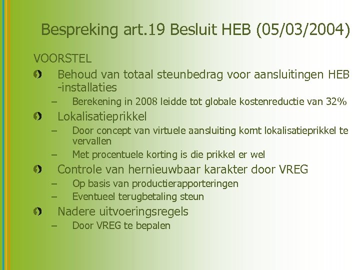 Bespreking art. 19 Besluit HEB (05/03/2004) VOORSTEL Behoud van totaal steunbedrag voor aansluitingen HEB