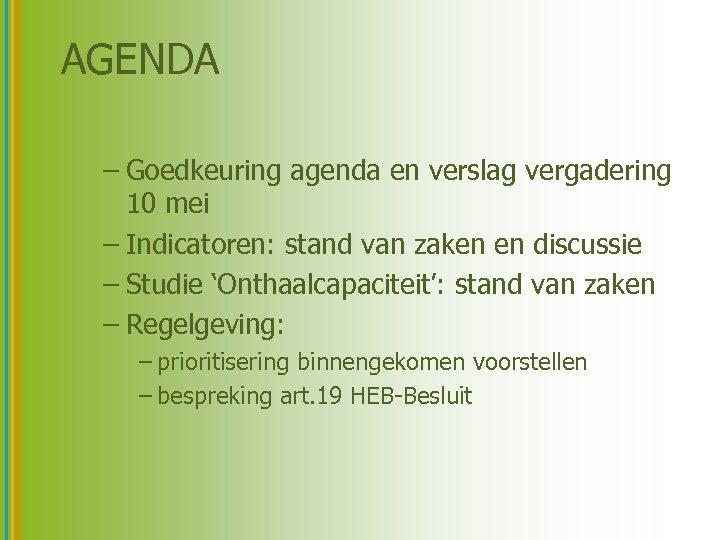 AGENDA – Goedkeuring agenda en verslag vergadering 10 mei – Indicatoren: stand van zaken