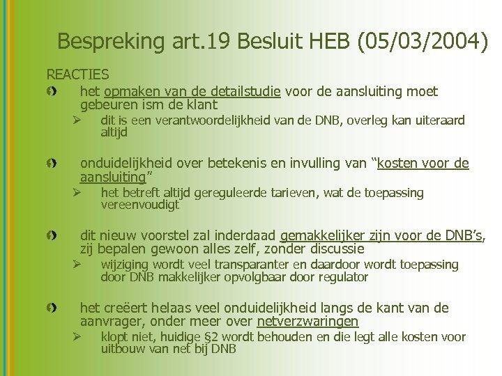 Bespreking art. 19 Besluit HEB (05/03/2004) REACTIES het opmaken van de detailstudie voor de