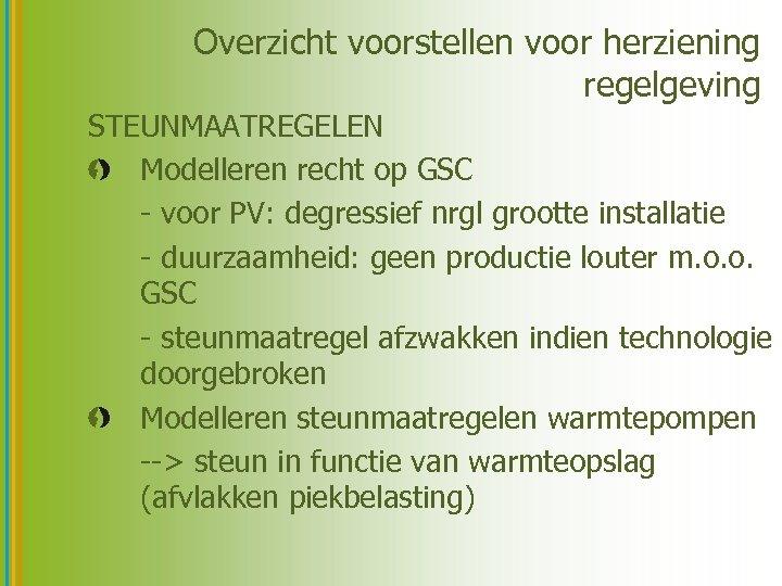 Overzicht voorstellen voor herziening regelgeving STEUNMAATREGELEN Modelleren recht op GSC - voor PV: degressief