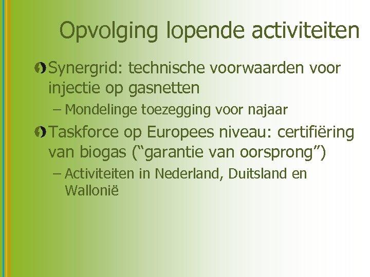 Opvolging lopende activiteiten Synergrid: technische voorwaarden voor injectie op gasnetten – Mondelinge toezegging voor