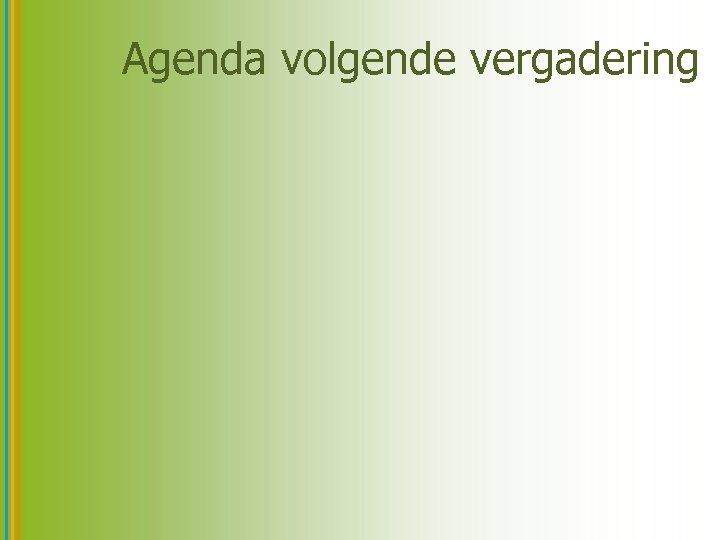 Agenda volgende vergadering