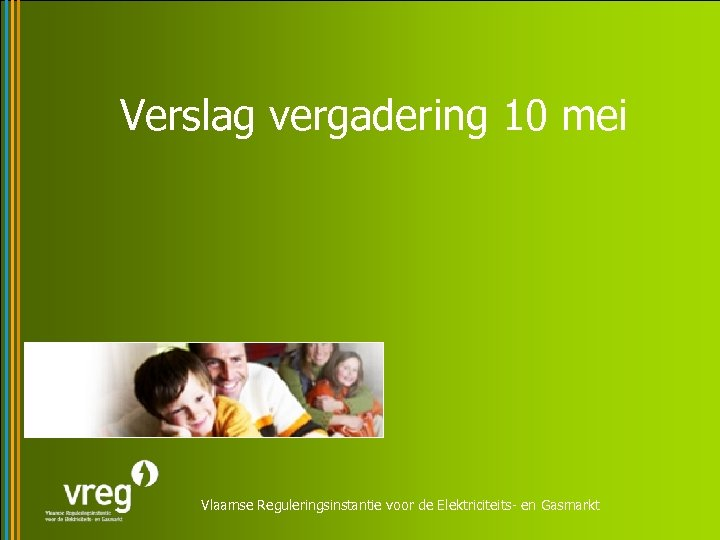Verslag vergadering 10 mei Vlaamse Reguleringsinstantie voor de Elektriciteits- en Gasmarkt