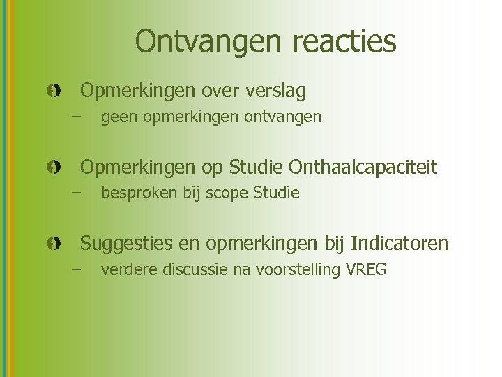 Ontvangen reacties Opmerkingen over verslag – geen opmerkingen ontvangen Opmerkingen op Studie Onthaalcapaciteit –