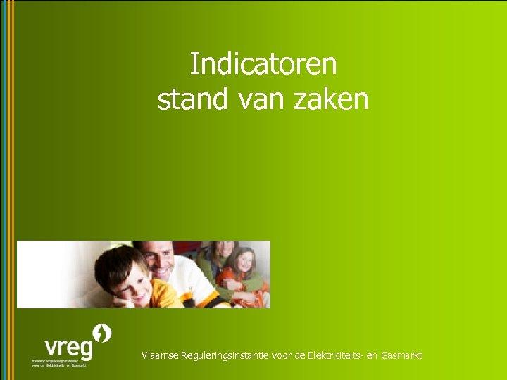 Indicatoren stand van zaken Vlaamse Reguleringsinstantie voor de Elektriciteits- en Gasmarkt