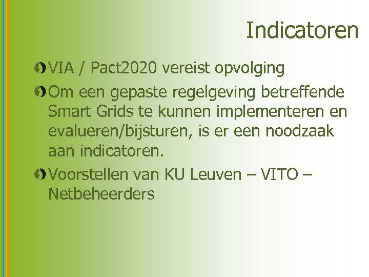 Indicatoren VIA / Pact 2020 vereist opvolging Om een gepaste regelgeving betreffende Smart Grids