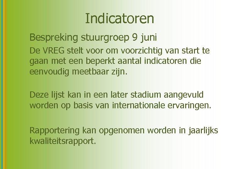 Indicatoren Bespreking stuurgroep 9 juni De VREG stelt voor om voorzichtig van start te