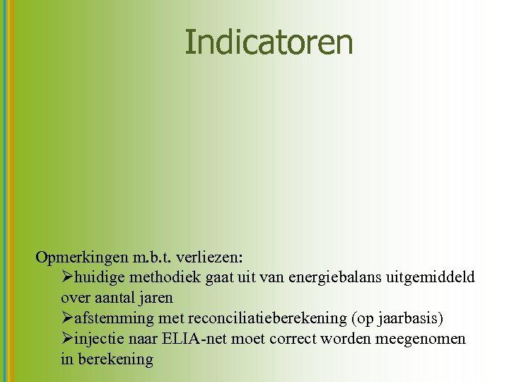 Indicatoren Opmerkingen m. b. t. verliezen: Øhuidige methodiek gaat uit van energiebalans uitgemiddeld over