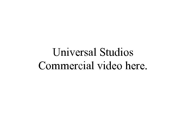 Universal Studios Commercial video here.