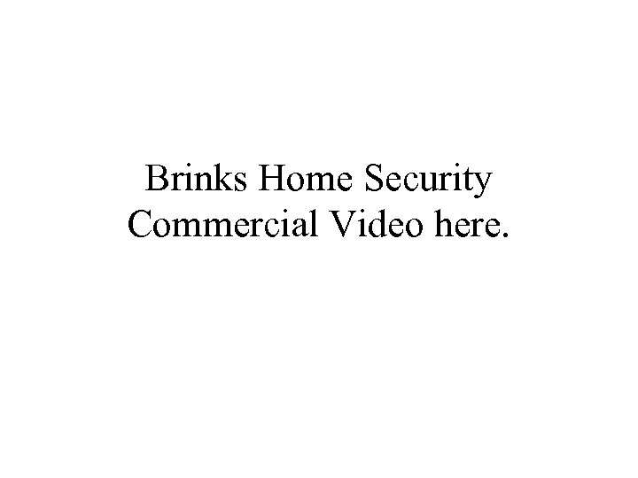 Brinks Home Security Commercial Video here.