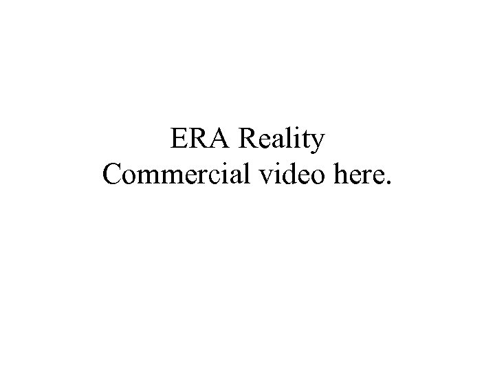 ERA Reality Commercial video here.