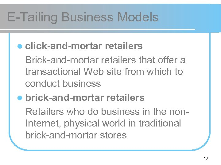 E-Tailing Business Models l click-and-mortar retailers Brick-and-mortar retailers that offer a transactional Web site