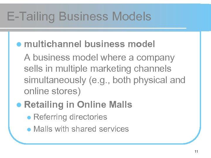 E-Tailing Business Models l multichannel business model A business model where a company sells