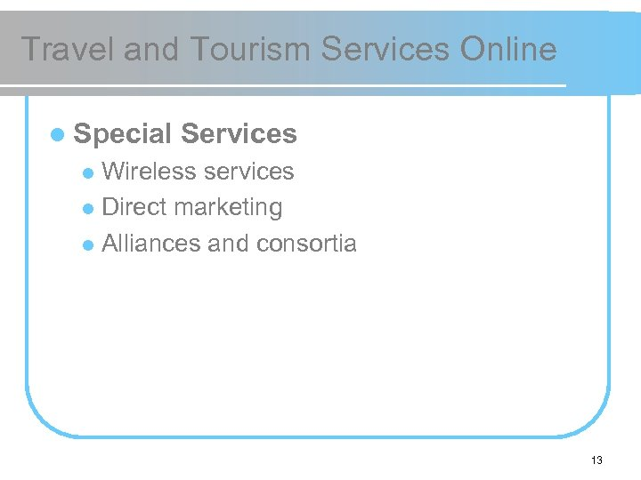 Travel and Tourism Services Online l Special Services Wireless services l Direct marketing l