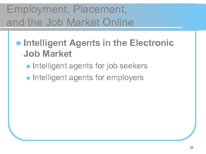 Employment, Placement, and the Job Market Online l Intelligent Agents in the Electronic Job