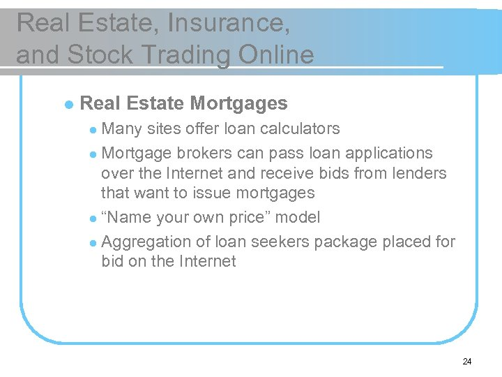 Real Estate, Insurance, and Stock Trading Online l Real Estate Mortgages Many sites offer
