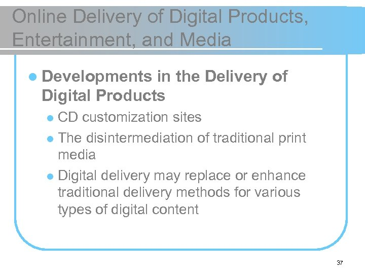Online Delivery of Digital Products, Entertainment, and Media l Developments in the Delivery of