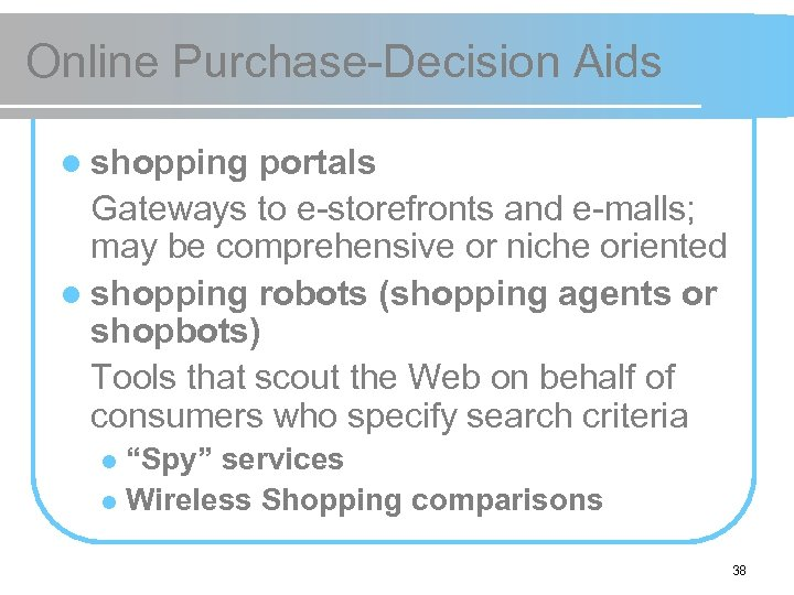 Online Purchase-Decision Aids l shopping portals Gateways to e-storefronts and e-malls; may be comprehensive