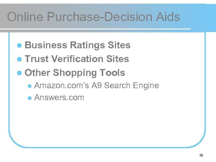 Online Purchase-Decision Aids l Business Ratings Sites l Trust Verification Sites l Other Shopping