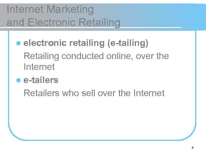 Internet Marketing and Electronic Retailing l electronic retailing (e-tailing) Retailing conducted online, over the