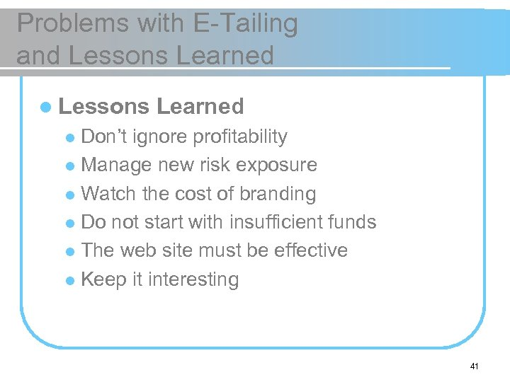 Problems with E-Tailing and Lessons Learned l Lessons Learned Don't ignore profitability l Manage